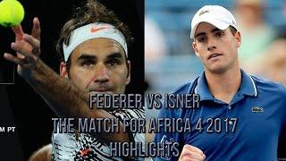 Roger Federer Vs John Isner - The Match for Africa 4 2017 (Highlights HD)