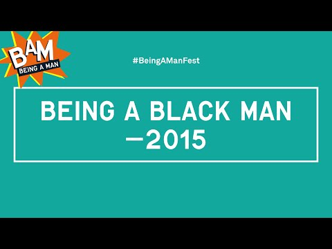 BAM 2015 | Being A Black Man