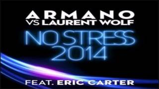 Laurent Wolf, Armano feat. Eric Carter - No Stress 2014 (Original Club Mix)