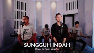 Sungguh Indah   Cover by Keep Worship ft Michael Panjaitan