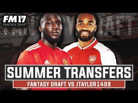 SUMMER TRANSFERS FANTASY DRAFT VS JTAYLOR1409 - Football Manager 2017