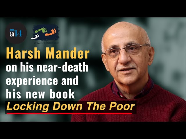 Harsh Mander on His Near-Death Experience & His New Book - Locking Down the Poor | Karwan e Mohabbat