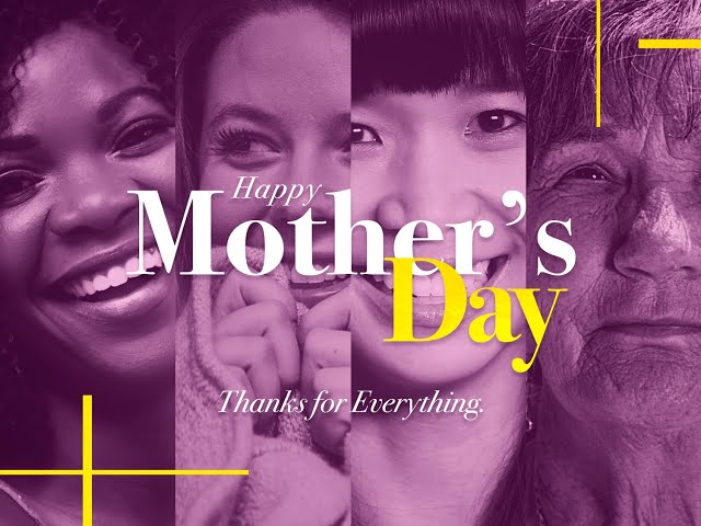 HAPPY MOTHERS DAY MAY 9, 2021
