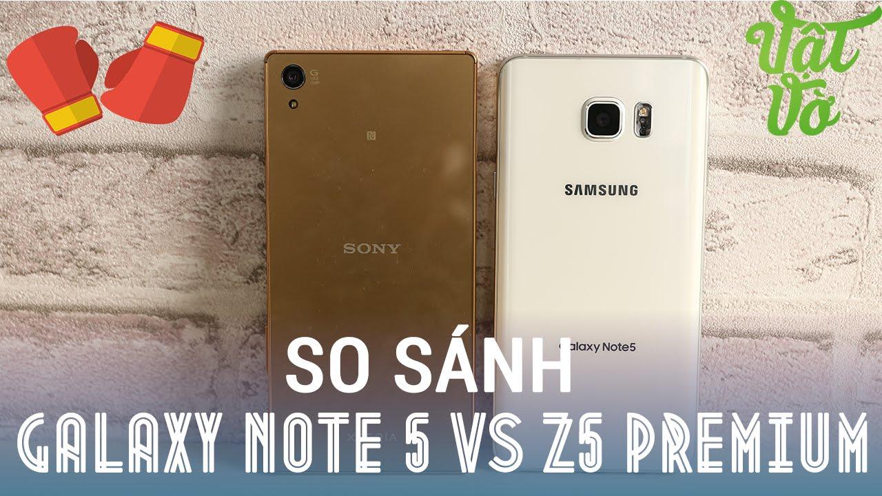 Vật Vờ| So sánh Galaxy Note 5 và Sony Xperia Z5 Premium