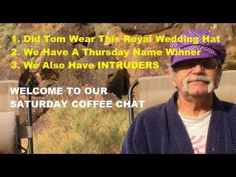 RV LIFE - Saturday Coffee Chat-Did Tom REALLY Wear That Royal Wedding Hat?