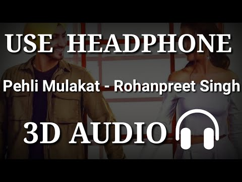 Pehli Mulakat : Rohanpreet Singh | 3D Audio | Virtual 3D Audio | 3D Song | 3D Audio Songs Hindi