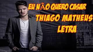 Baixar 🔥 Eu Não Quero Casar - Thiago Matheus (Letra)
