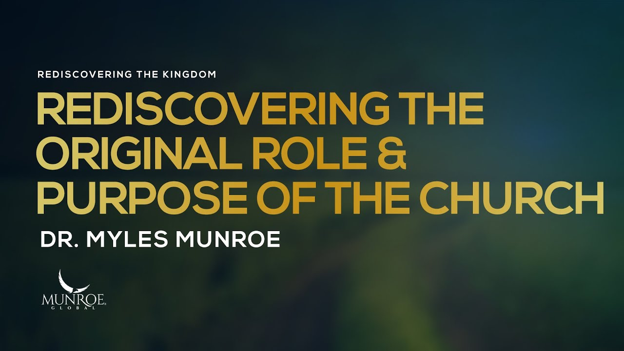 Rediscovering The Original Role and Purpose of The Church | Dr. Myles Munroe