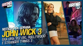 Notícias da Semana: John Wick 3, Stranger Things 3 e Era Uma Vez Em... Hollywood | Arena News
