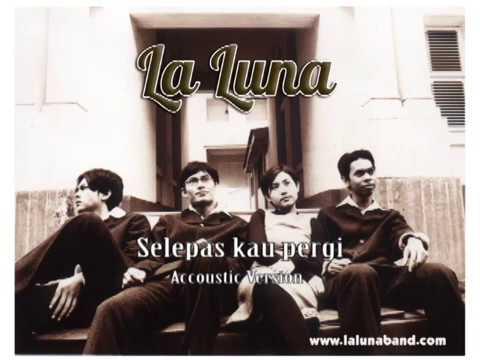 LA LUNA - Selepas kau pergi -  Akustik version