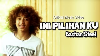 Bastian Steel - Ini Pilihan Ku [Official Music Video]