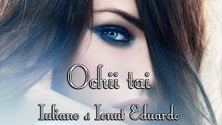 IULIANO si IONUT EDUARDO - OCHII TAI [ VIDEO ]