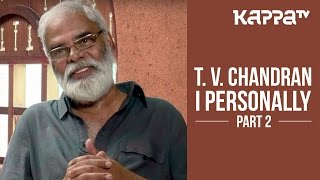 T. V. Chandran - I Personally (Part 2) - Kappa TV