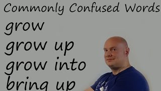 Commonly Confused Words - grow, grow up, grow into, bring up