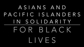 Asian and Pacific Islanders in Solidarity for Black Lives