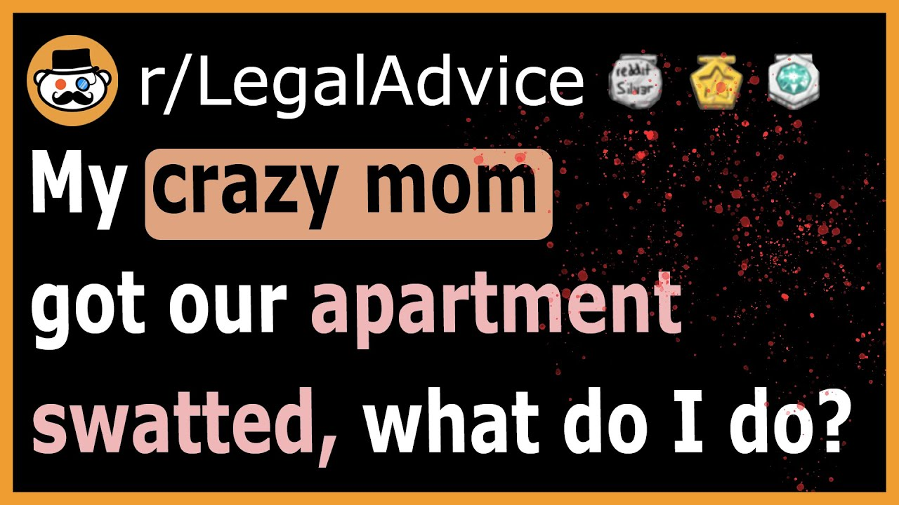 My Crazy Mother Had My Apartment Swatted R Legaladvice Youtube Ask a legal question and get free legal advice online. apartment swatted r legaladvice
