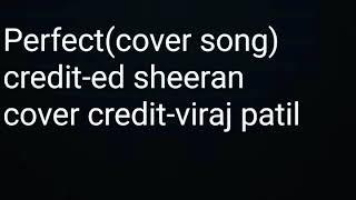 Perfect(cover song) Credit-ed sheeran😍❤ Cover credit-viraj patil😊😉