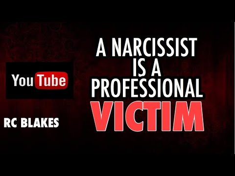 A NARCISSIST IS A PROFESSIONAL VICTIM - By RC Blakes