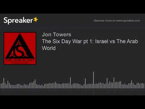 The Six Day War pt 1: Israel vs The Arab World