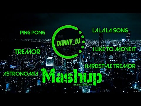 MASHUP 2016 [Ping Pong / Tremor / Astronomia / La La La Song / I Like To Move It / Hardstyle Tremor]