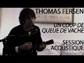 Capture de la vidéo #851 Thomas Fersen - Un Coup De Queue De Vache (Session Acoustique)