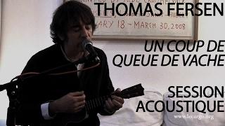 #851 Thomas Fersen - Un coup de queue de vache (Session Acoustique)