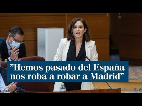 """Ayuso: """"Hemos pasado de España nos roba a robar a Madrid"""""""