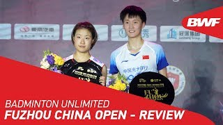 Badminton Unlimited 2019 | Fuzhou China Open - REVIEW | BWF 2019