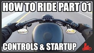 How To Ride A Motorcycle: Part 01 - Controls & Startup