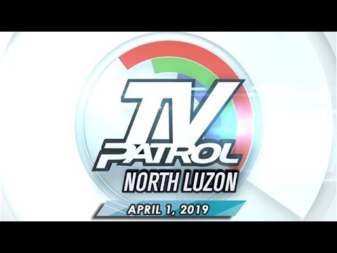 TV Patrol North Luzon - April 1, 2019