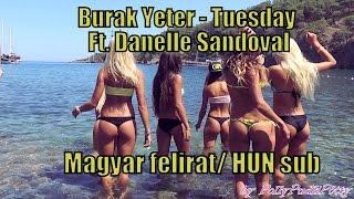 Burak Yeter Tuesday Ft. Danelle Sandoval magyar felirat hungarian sub.mp3