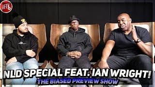 (NEW) The Biased Preview Show - NLD Special Feat Ian Wright & Troopz