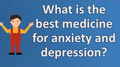 What is the best medicine for anxiety and depression ? |Top Answers about Health