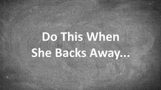 Do This When She Backs Away...