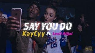 Say You Do X Kaycyy Ft. Lexii Alijai
