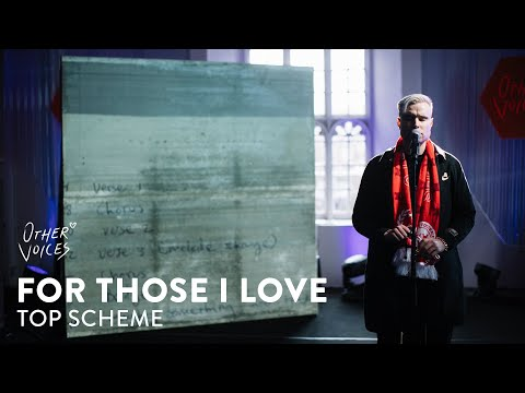 For Those I Love | Top Scheme | Other Voices Series 19 on YouTube