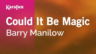 Karaoke Could It Be Magic - Barry Manilow *