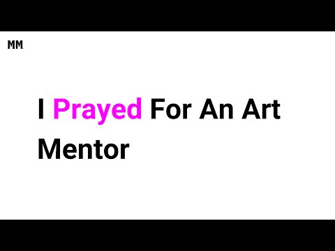 I Prayed For An Art Mentor