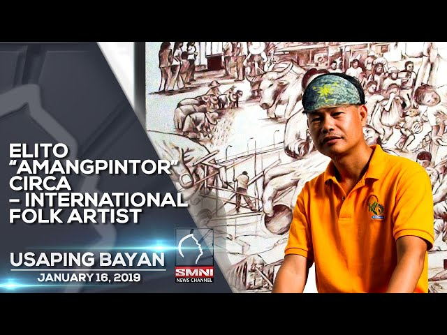 "ELITO ""AMANGPINTOR"" CIRCA – INTERNATIONAL FOLK ARTIST USAPING BAYAN JANUARY 16, 2019"