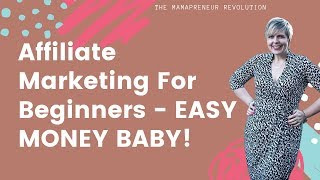Affiliate Marketing For Beginners - EASY MONEY BABY! (GET STARTED TODAY!)