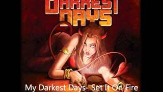 My Darkest Days- Set It On Fire