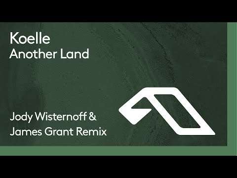 Koelle - Another Land (Jody Wisternoff & James Grant Edit)