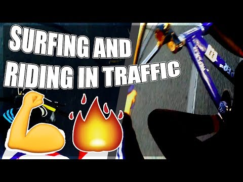 SURFING AND RIDING IN TRAFFIC