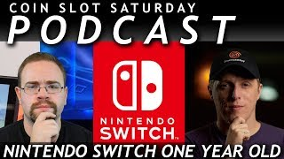 PODCAST: NINTENDO SWITCH ONE YEAR OLD - Coin Slot Saturday   Episode 2