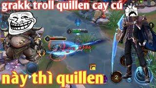 Liên Quân Mobile _ Cười Rụng Rún Với Màn Troll Quillen Siêu Hài Của Grakk | Này Thì Quillen