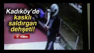 Kadıköy'de kasklı saldırgan