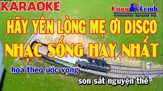 Karaoke | Hãy Yên Lòng Mẹ Ơi Disco | Nhạc Sống Hay Nhất 2017 | Keyboard Trường Giang Công Trình Kara