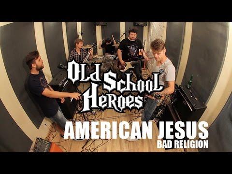 OLD SCHOOL HEROES - AMERICAN JESUS (Bad Religion Cover)