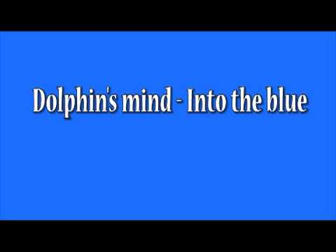 Dolphin's Mind - Into the blue