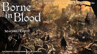 "Borne in Blood ""Macabre Respite"" (Original Bloodborne inspired album)"